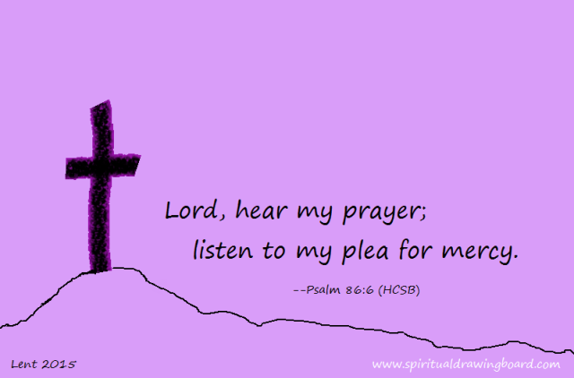 Day 1 Lent--Ash Wed--Psalm 86 6 - Copy