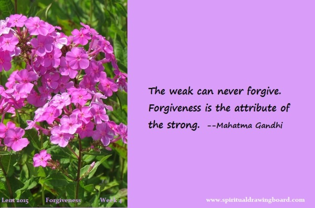 27 Lent--week 4--Forgiveness--Gandhi