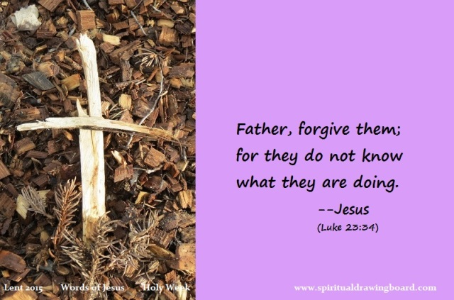 38 Lent--Holy Week--Words of Jesus--Forgive them
