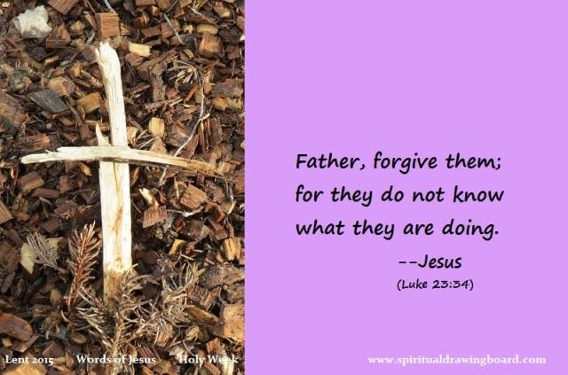38 Lent--Holy Week--Words of Jesus--Forgive them