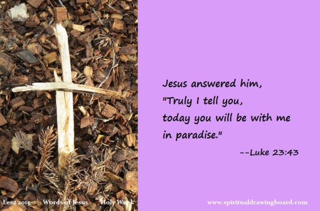 39 Lent--Holy Week--Words of Jesus--This day paradise