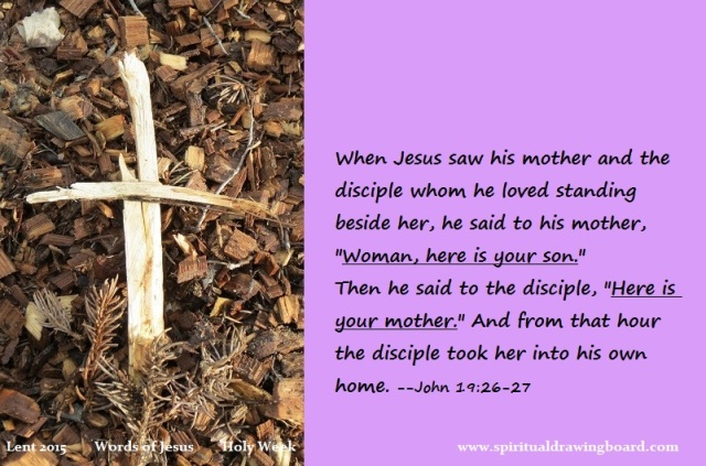 40 Lent--Holy Week--Words of Jesus--Woman here is your son