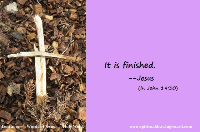 43 Lent--Holy Week--Words of Jesus--It is finished